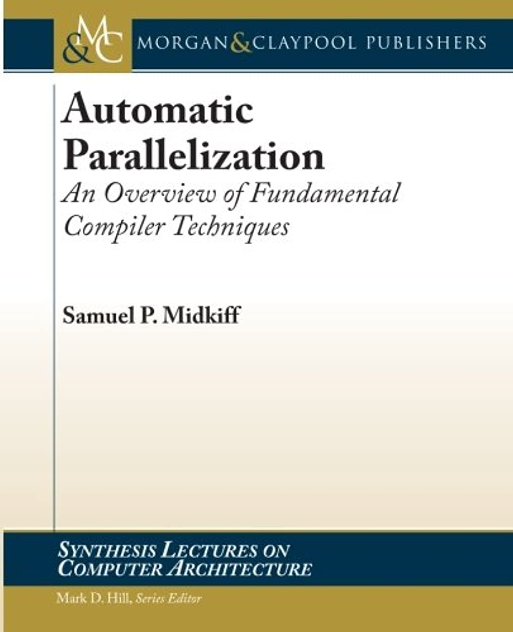 発動機艦隊かき混ぜるAutomatic Parallelization: An Overview of Fundamental Compiler Techniques (Synthesis Lectures on Computer Architecture)