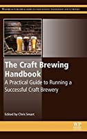 The Craft Brewing Handbook: A Practical Guide to Running a Successful Craft Brewery (Woodhead Publishing Series in Food Science, Technology and Nutrition)