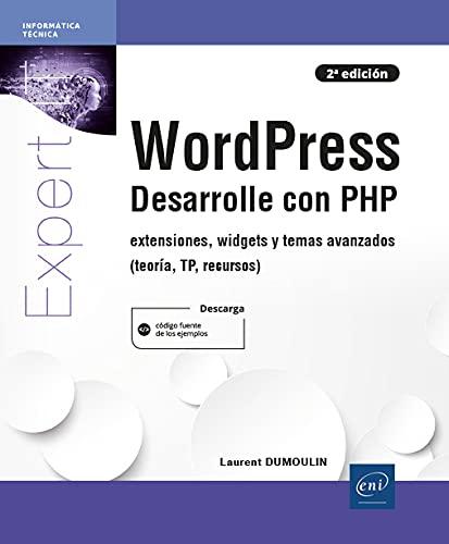 WordPress - Desarrolle con PHP - extensiones, widgets y temas avanzados (teoría, TP, recursos) (2ª edición)