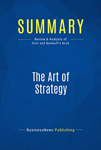 Summary: The Art of Strategy: Review and Analysis of Dixit and Nalebuffs Book (English Edition) eBook: BusinessNews Publishing: Amazon.es: Tienda Kindle