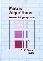 Matrix Algorithms: Volume 2, Eigensystems