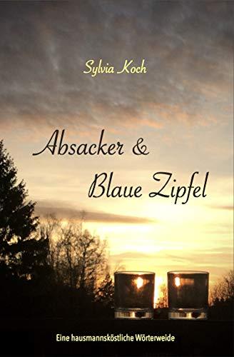 Absacker & Blaue Zipfel: Eine hausmannsköstliche Wörterweide