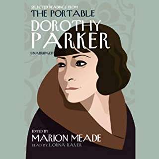 Selected Readings from The Portable Dorothy Parker                   By:                                                                                                                                 Edited by Marion Meade                               Narrated by:                                                                                                                                 Lorna Raver                      Length: 13 hrs and 22 mins     67 ratings     Overall 4.0