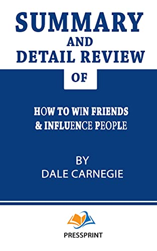 summary detail review of How to Win Friends & Influence People by Dale Carnegie: summary book (English Edition)