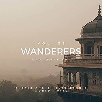 Wanderers And Travelers - Exotic And Chilled Ethnic World Music, Vol. 03