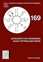 Catalysts for Upgrading Heavy Petroleum Feeds, Volume 169 (Studies in Surface Science and Catalysis)