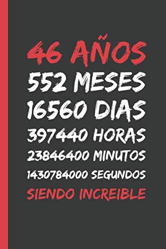 46 AÑOS SIENDO INCREIBLE: REGALO DE CUMPLEAÑOS ORIGINAL Y DIVERTIDO. DIARIO, CUADERNO DE NOTAS, APUNTES O AGENDA.
