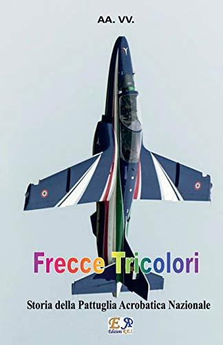 Frecce Tricolori: Storia della Pattuglia Acrobatica Nazionale