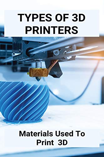 Types Of 3D Printers: Materials Used To Print 3D: Tinkercad 3D Printing Ideas (English Edition)