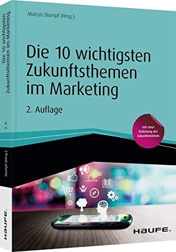 Die 10 wichtigsten Zukunftsthemen im Marketing: Buzzwords die bleiben (Haufe Fachbuch)