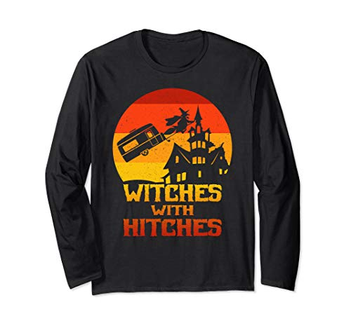 Campers and Fifth Wheels Witches with Hitches Halloween Long Sleeve T-Sh