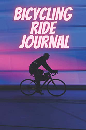 Bicycling ride journal: Record your rides and performances| Gift idea for off road biking cycling enthusiasts| notebook for sport lovers|cyclocross bikes|
