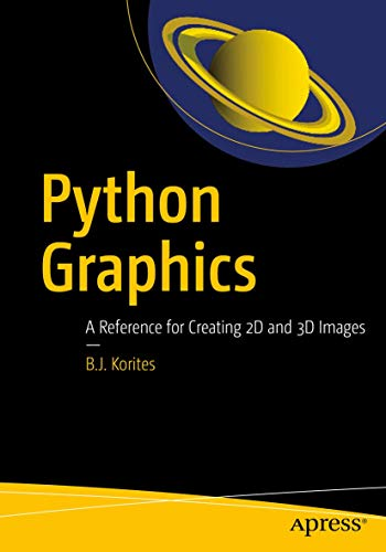 Python Graphics: A Reference for Creating 2D and 3D Images