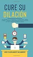 Cure su dilación: cómo desarrollar la autodisciplina y la dureza mental, superar la pereza y aumentar la productividad con estrategias de gestión del tiempo y desarrollar hábitos saludables