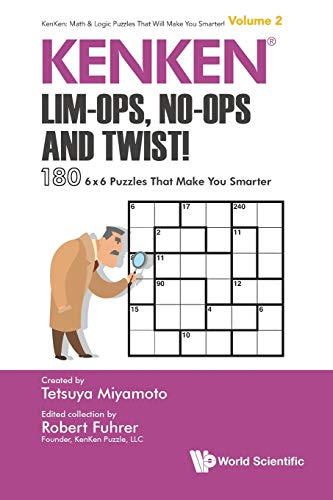 Kenken: Lim-Ops, No-Ops and Twist!: 180 6 x 6 Puzzles That Make You Smarter (Kenken: Math & Logic Puzzles That Will Make You Smarter!)