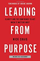 Leading from Purpose: Clarity and the Confidence to Act When It Matters Most