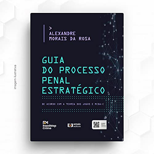 Guia do Processo Penal Estratégico: De Acordo com a Teoria dos Jogos e MCDA-C