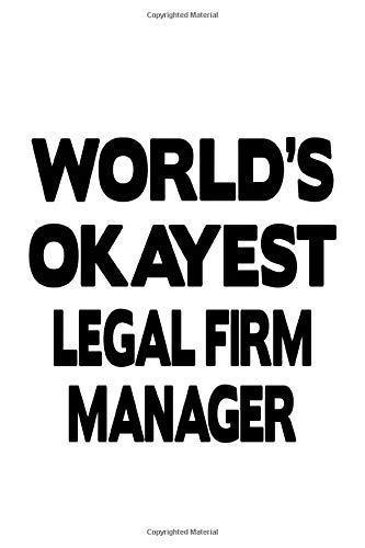 World's Okayest Legal Firm Manager: Funny Legal Firm Manager Notebook, Legal Firm Managing/Organizer Journal Gift, Diary, Doodle Gift or Notebook   6 x 9 Compact Size, 109 Blank Lined Pages