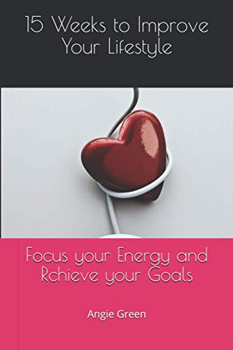 15 Weeks to Improve Your Lifestyle: Focus your Energy and Rchieve your Goals