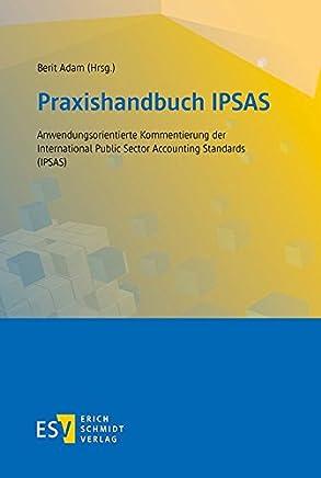 Praxishandbuch IPSAS: Anwendungsorientierte Kommentierung der International Public Sector Accounting Standards (IPSAS) : B�cher