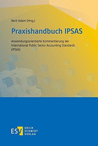 Praxishandbuch IPSAS: Anwendungsorientierte Kommentierung der International Public Sector Accounting Standards (IPSAS)
