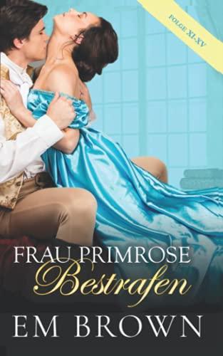 Frau Primrose Bestrafen, Folge XI-XV: Regentschaftszeit Historische Romanze
