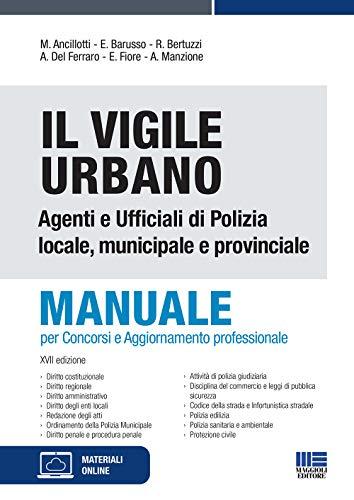 Il Vigile Urbano - Nuova Edizione 2021. Manuale per Agenti e Ufficiali di Polizia Locale, Municipale e Provinciale. Per Concorsi e Aggiornamento Professionale
