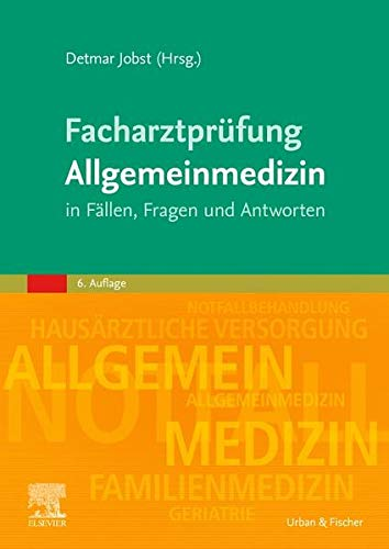 Facharztprüfung Allgemeinmedizin: in Fällen, Fragen und Antworten