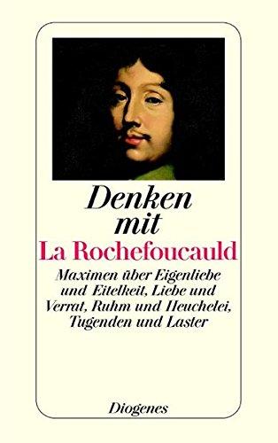Denken mit La Rochefoucauld: Maximen über Eigenliebe und Eitelkeit, Liebe und Verrat, Ruhm und Heuchelei, Tugenden und Laster (detebe)