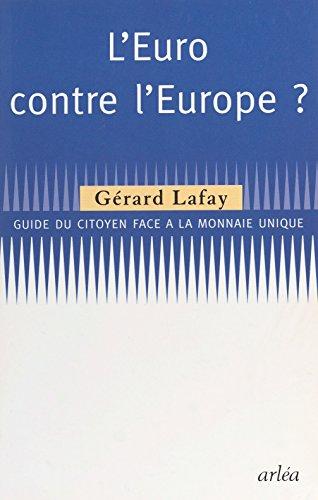 L'Euro contre l'Europe : guide du citoyen face à la monnaie unique PDF Books