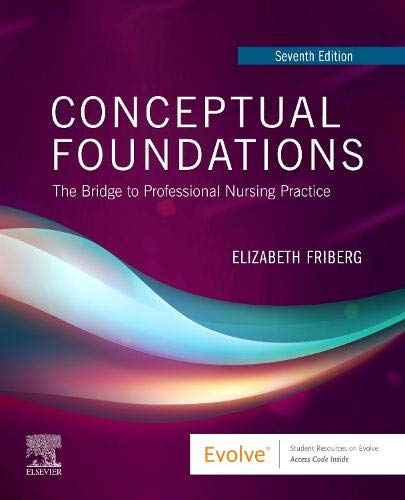 Compare Textbook Prices for Conceptual Foundations: The Bridge to Professional Nursing Practice 7 Edition ISBN 9780323551311 by Friberg DNP  RN, Elizabeth E.