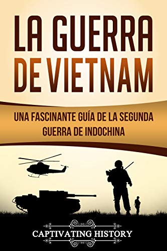 La Guerra de Vietnam: Una fascinante guía de la Segunda Guerra de Indochina (Libro en Español/Vietnam War Spanish Book Version) eBook: History, Captivating: Amazon.es: Tienda Kindle
