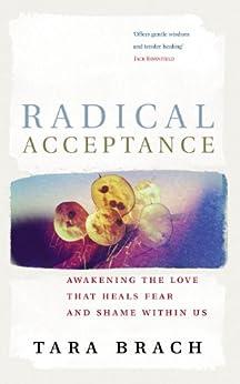 Radical Acceptance: Awakening the Love that Heals Fear and Shame by [Tara Brach]