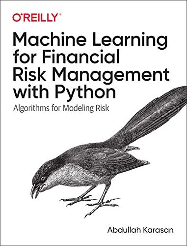 Machine Learning for Financial Risk Management with Python: Algorithms for Modeling Risk