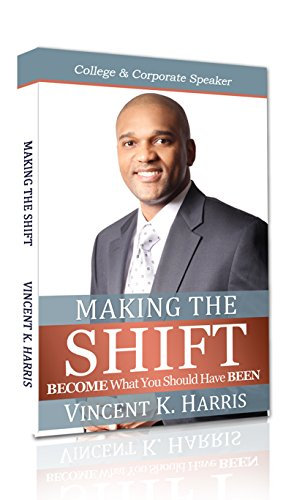 Making The Shift: Activating Personal Transformations To BECOME What You Should Have BEEN
