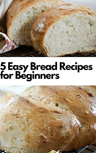 5 Easy Bread Recipes for Beginners: 5 Easy Bread Recipes (English Edition)