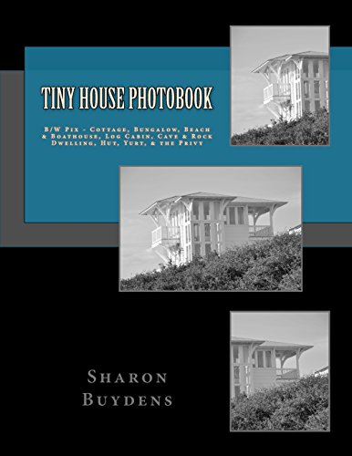 Tiny House Photobook: B/W Pix - Cottage, Bungalow, Beach & Boathouse, Log Cabin, Mud Hut, Cave & Rock Dwelling, Yurt, & the Privy (Star-9 Photo Books, Band 1)