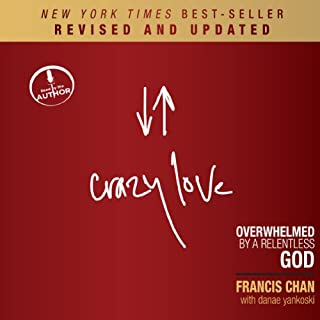 Crazy Love (Revised and Updated)     Overwhelmed by a Relentless God              By:                                                                                                                                 Francis Chan                               Narrated by:                                                                                                                                 Francis Chan                      Length: 4 hrs and 49 mins     70 ratings     Overall 4.7