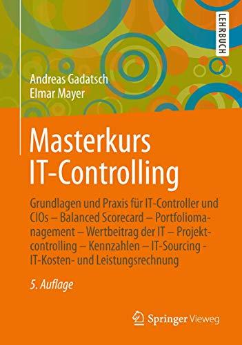 Masterkurs IT-Controlling: Grundlagen und Praxis für IT-Controller und CIOs - Balanced Scorecard - Portfoliomanagement - Wertbeitrag der IT - ... - IT-Kosten- und Leistungsrechnung