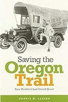 Saving the Oregon Trail: Ezra Meeker's Last Grand Quest