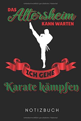 DAS ALTERSHEIM KANN WARTEN ICH GEHE KARATE KÄMPFEN NOTIZBUCH: A5 Notizbuch LINIERT Karate Buch | Kampfsport für Kinder | Kampfkunst | Shotokan Karate ... | Buch für Anfänger | Jugendliche | Japan