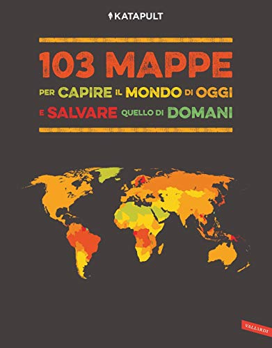 103 mappe per capire il mondo di oggi e salvare quello di domani