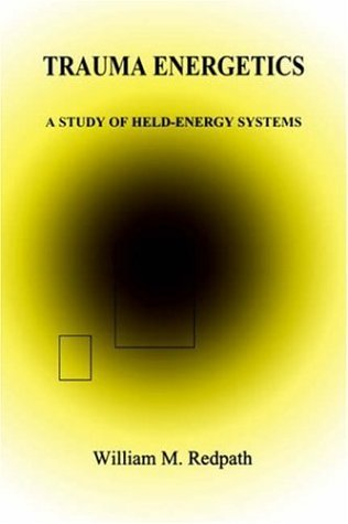 Trauma Energetics : A Study of Held-Energy Systems by William M. Redpath (1995-06-28)