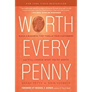 Worth Every Penny: Build a Business That Thrills Your Customers and Still Charge What You're Worth