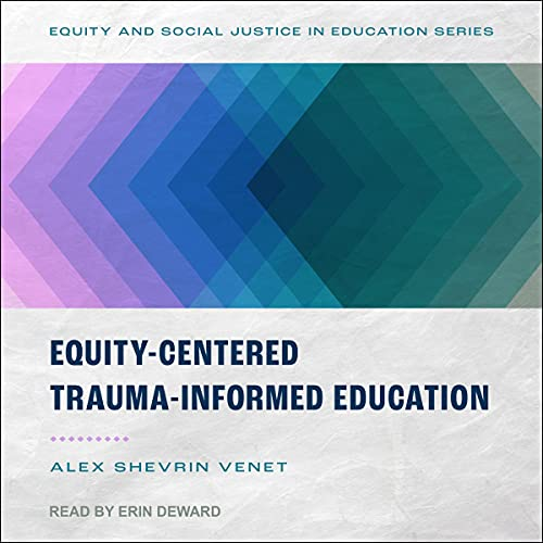 Equity-Centered Trauma-Informed Education Audiobook By Alex Shevrin Venet cover art