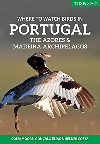 Where to Watch Birds in Portugal, the Azores & Madeira Archipelagos (Where to Watch Guides)