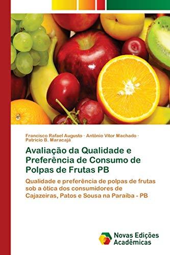 Avaliação da Qualidade e Preferência de Consumo de Polpas de Frutas PB: Qualidade e preferência de polpas de frutas sob a ótica dos consumidores de Cajazeiras, Patos e Sousa na Paraíba - PB