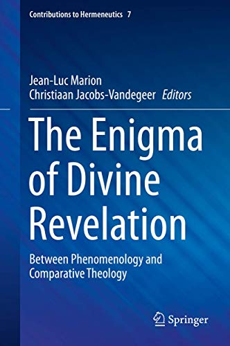 The Enigma of Divine Revelation: Between Phenomenology and Comparative Theology (Contributions to Hermeneutics (7))