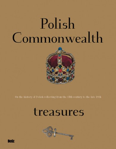 Polish Commonwealth Treasures: On the History of Polish Collecting from the 13th Century to the Late 18th