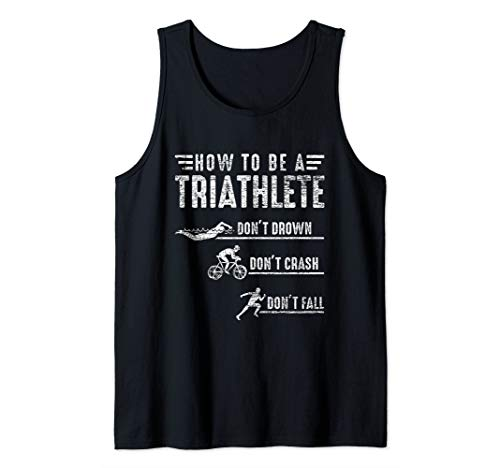 How To Be A Triathlete Gift Idea Swim Bike Run Triathlon Tank Top